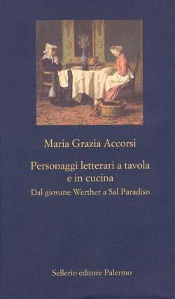Maria Grazia Accorsi:Personaggi letterari a tavola e in cucinao